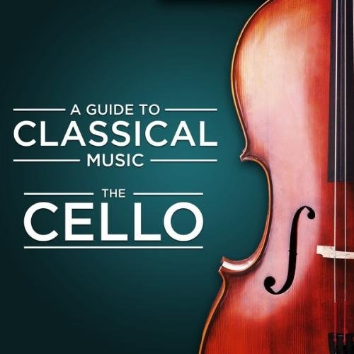 A Guide to Classical Music: The Cello ( MP3 | 2013)