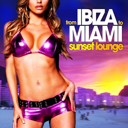 VA - From Ibiza to Miami Sunset Lounge Chill Session (2015)
